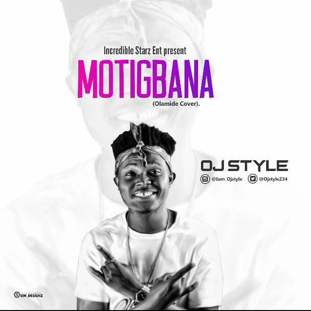 Download Ojstyle - Motigbana (Olamide Cover) | @Ojstyle234