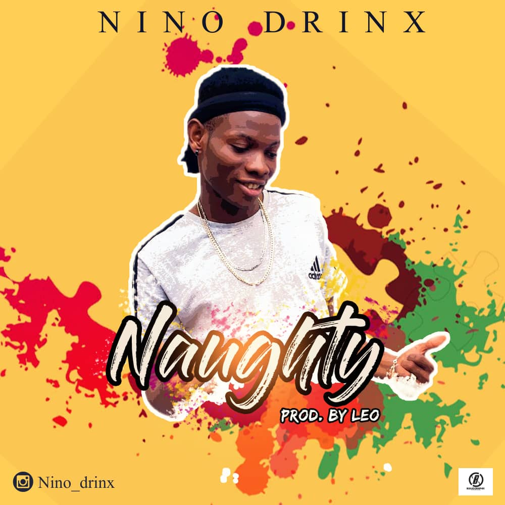 Nino Drinx – Naughty (Prod. by Leo)
